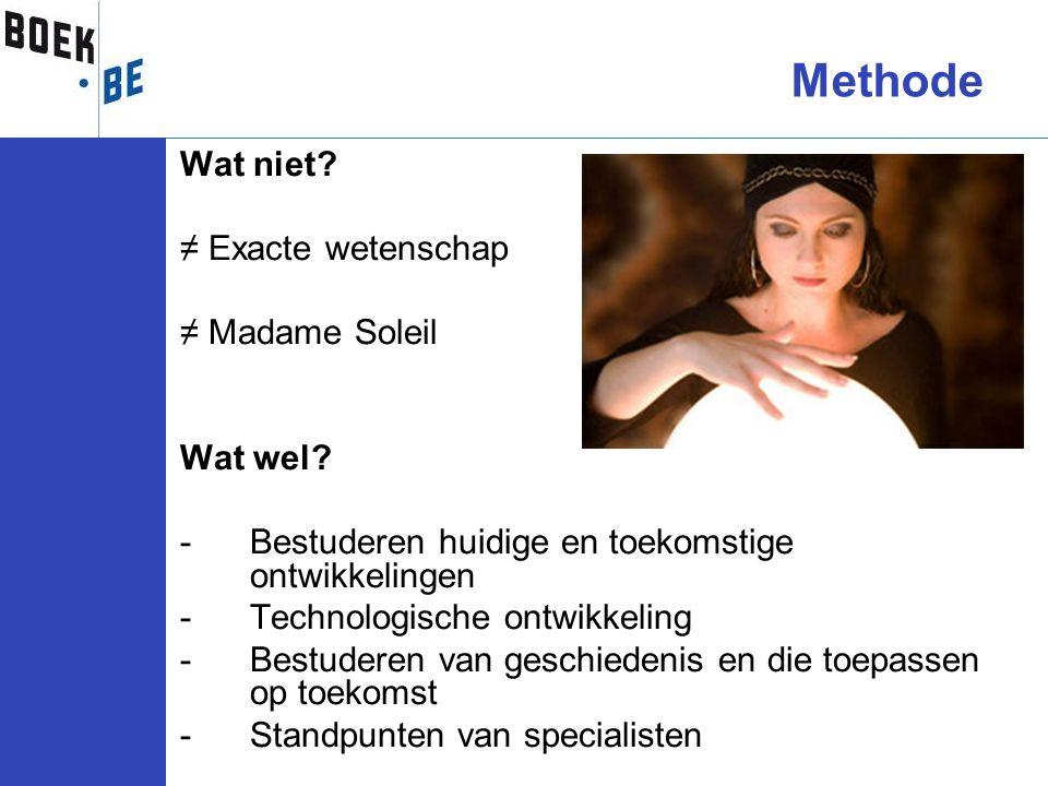 Methode Wat niet ≠ Exacte wetenschap ≠ Madame Soleil Wat wel