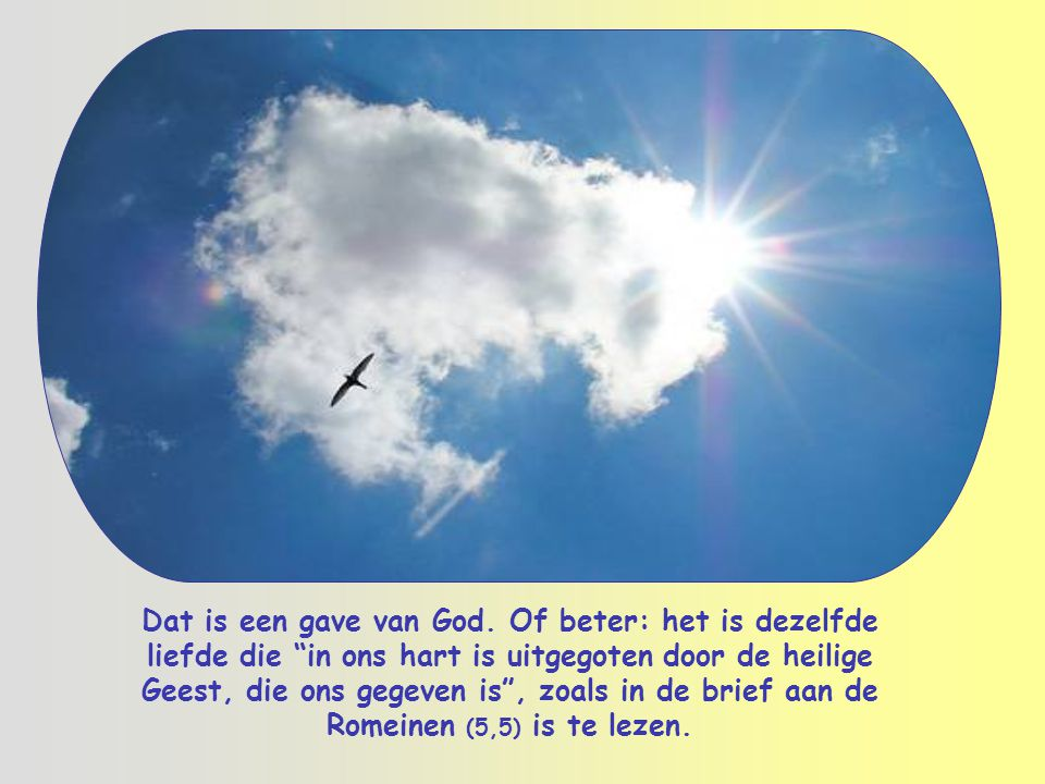 Dat is een gave van God.