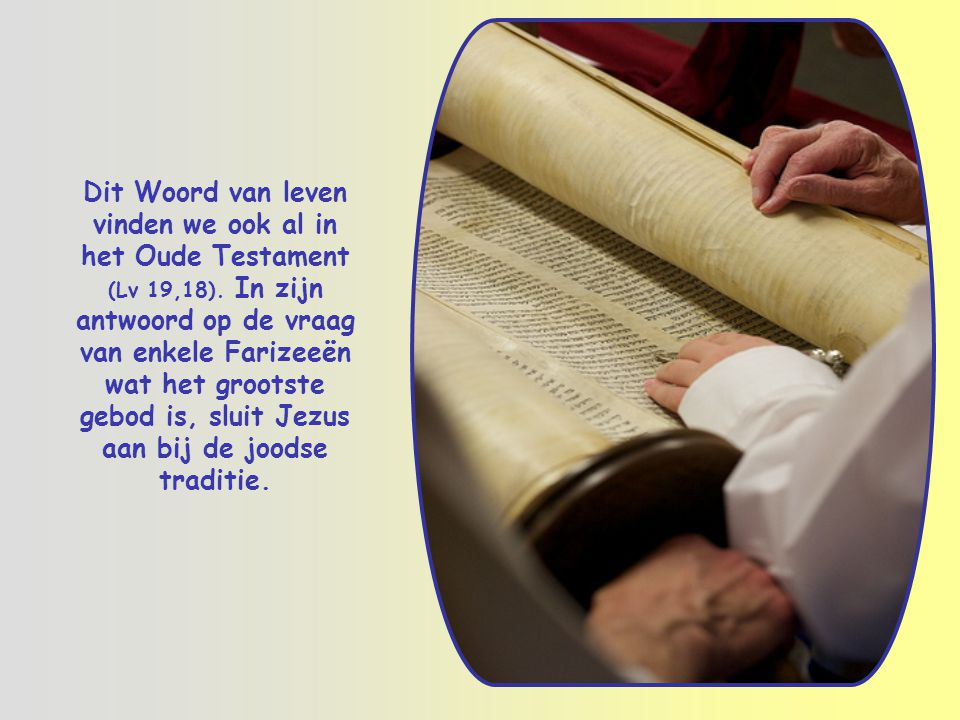 Dit Woord van leven vinden we ook al in het Oude Testament (Lv 19,18)