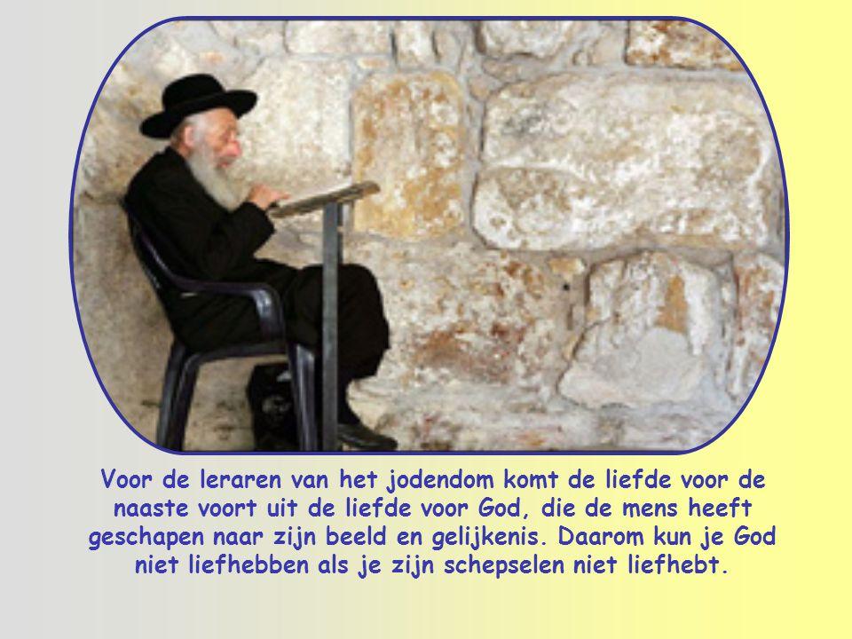 Voor de leraren van het jodendom komt de liefde voor de naaste voort uit de liefde voor God, die de mens heeft geschapen naar zijn beeld en gelijkenis.