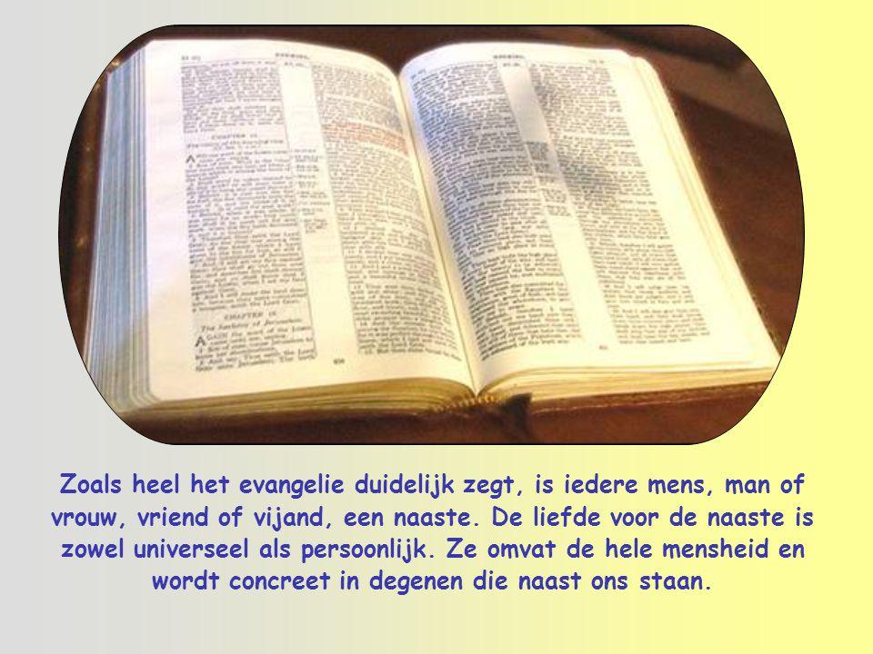 Zoals heel het evangelie duidelijk zegt, is iedere mens, man of vrouw, vriend of vijand, een naaste.