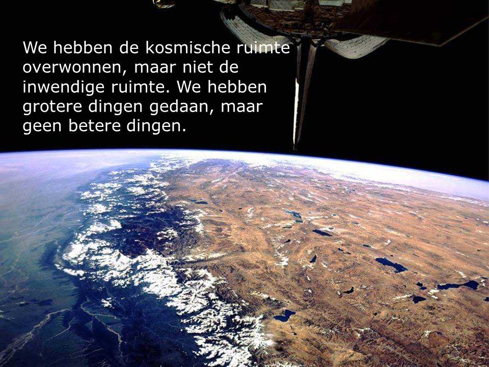 We hebben de kosmische ruimte overwonnen, maar niet de inwendige ruimte.