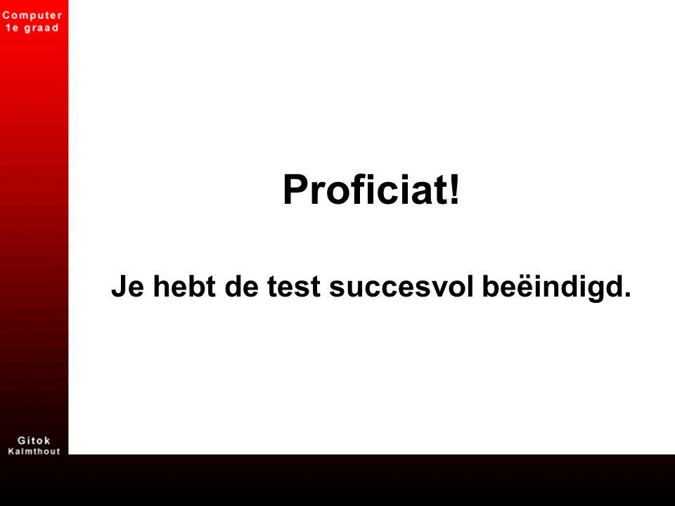 Je hebt de test succesvol beëindigd.