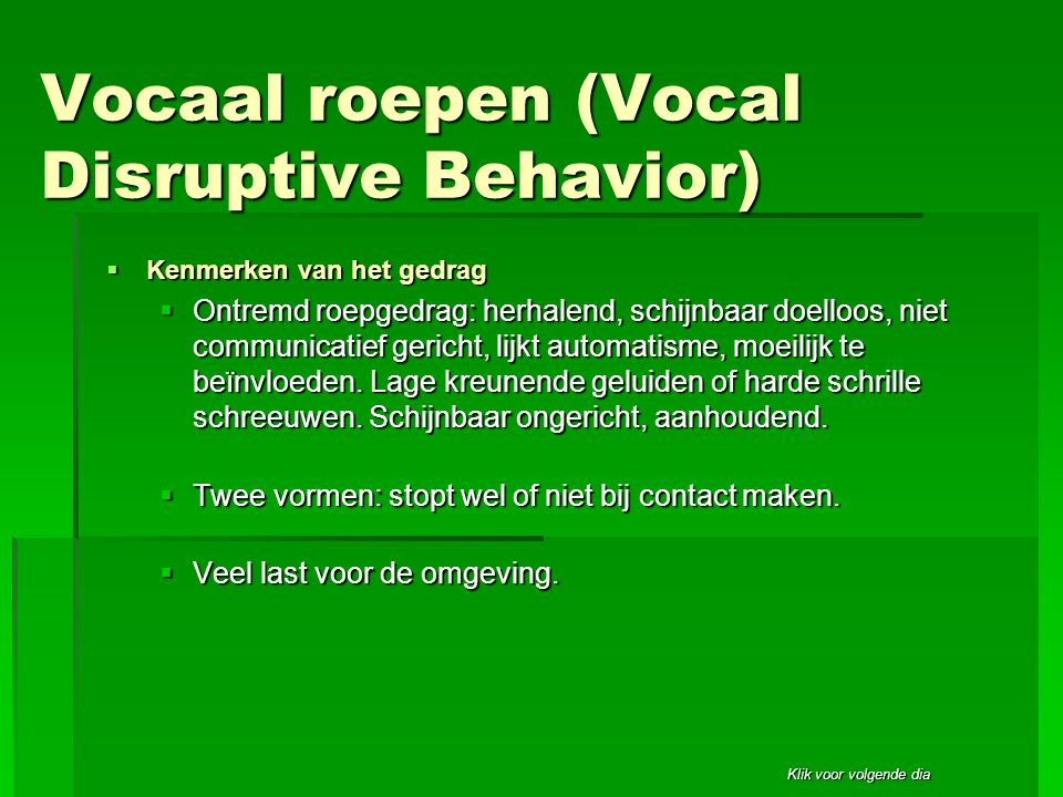Vocaal roepen (Vocal Disruptive Behavior)
