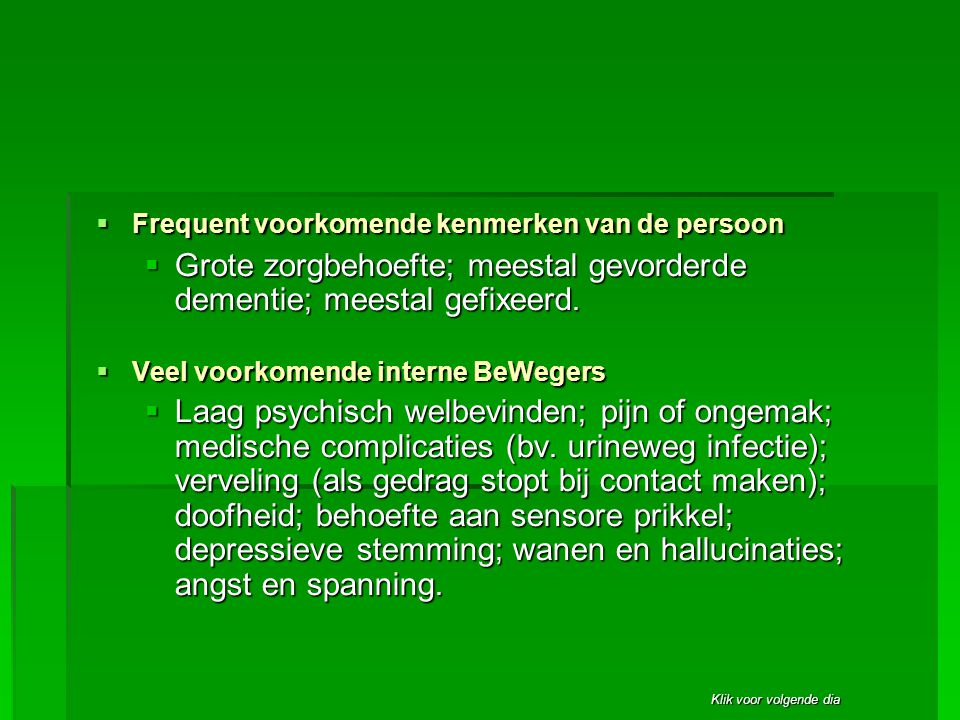Grote zorgbehoefte; meestal gevorderde dementie; meestal gefixeerd.