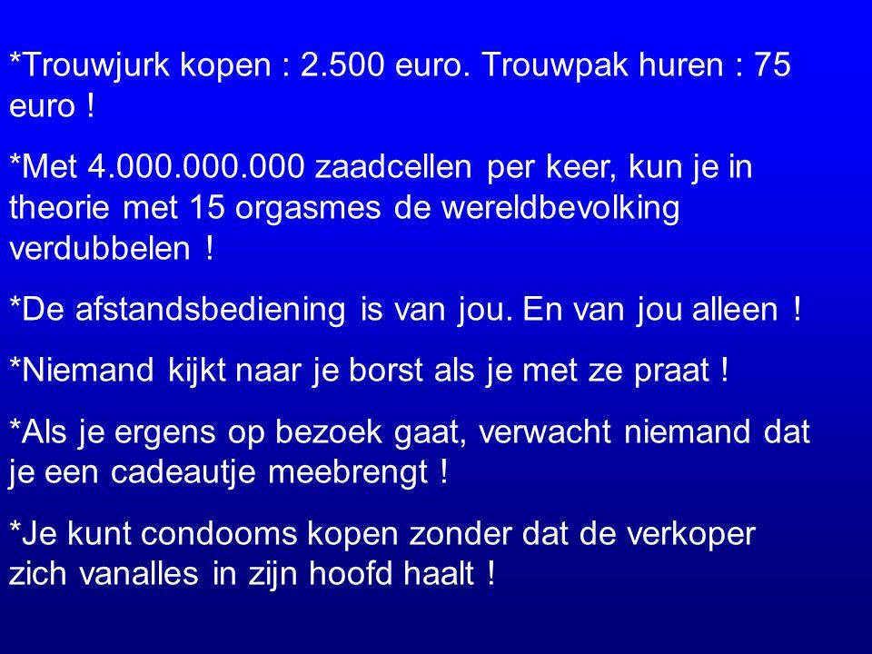 *Trouwjurk kopen : 2.500 euro. Trouwpak huren : 75 euro !