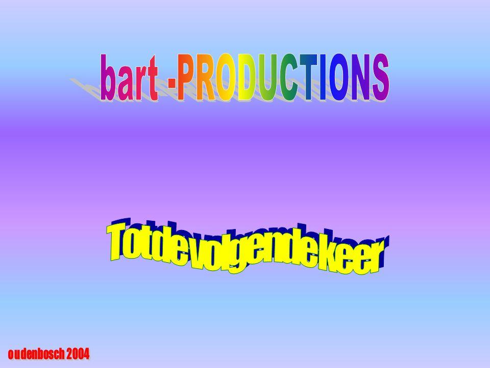 bart -PRODUCTIONS Tot de volgende keer oudenbosch 2004