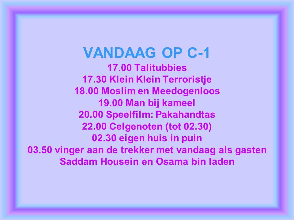 VANDAAG OP C-1 17. 00 Talitubbies 17. 30 Klein Klein Terroristje 18