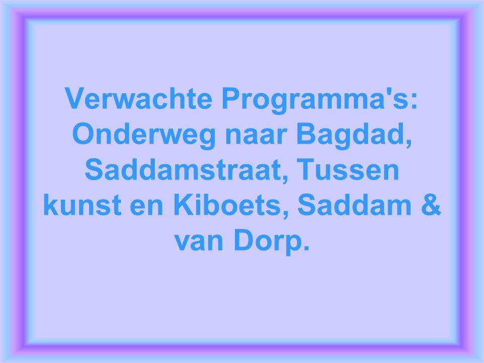 Verwachte Programma s: Onderweg naar Bagdad, Saddamstraat, Tussen kunst en Kiboets, Saddam & van Dorp.