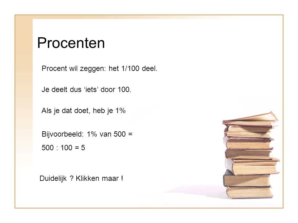 Procenten Procent wil zeggen: het 1/100 deel.