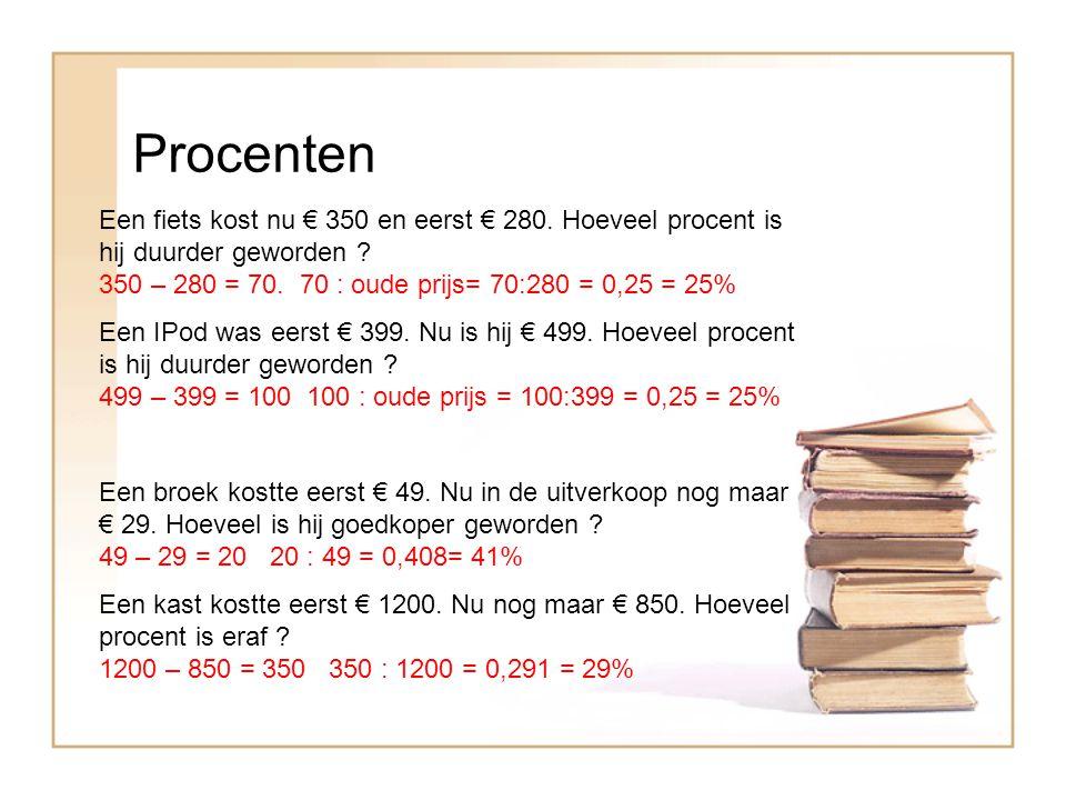 Procenten Een fiets kost nu € 350 en eerst € 280. Hoeveel procent is hij duurder geworden 350 – 280 = 70. 70 : oude prijs= 70:280 = 0,25 = 25%
