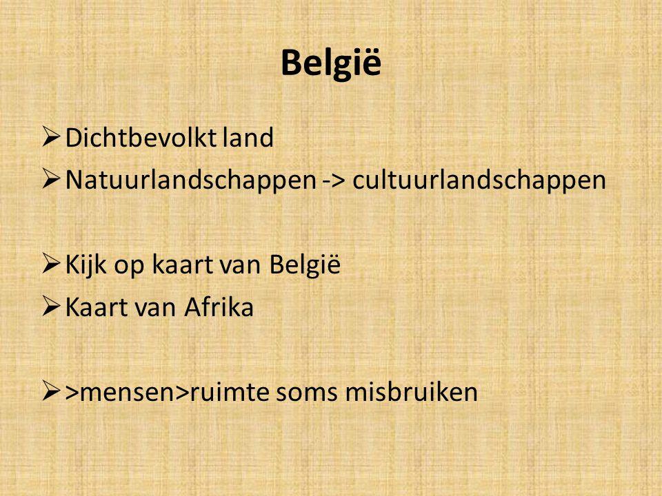 België Dichtbevolkt land Natuurlandschappen -> cultuurlandschappen