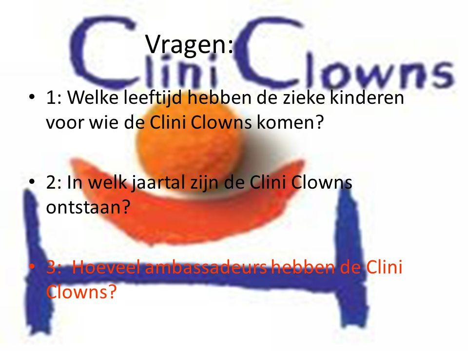 Vragen: 1: Welke leeftijd hebben de zieke kinderen voor wie de Clini Clowns komen 2: In welk jaartal zijn de Clini Clowns ontstaan