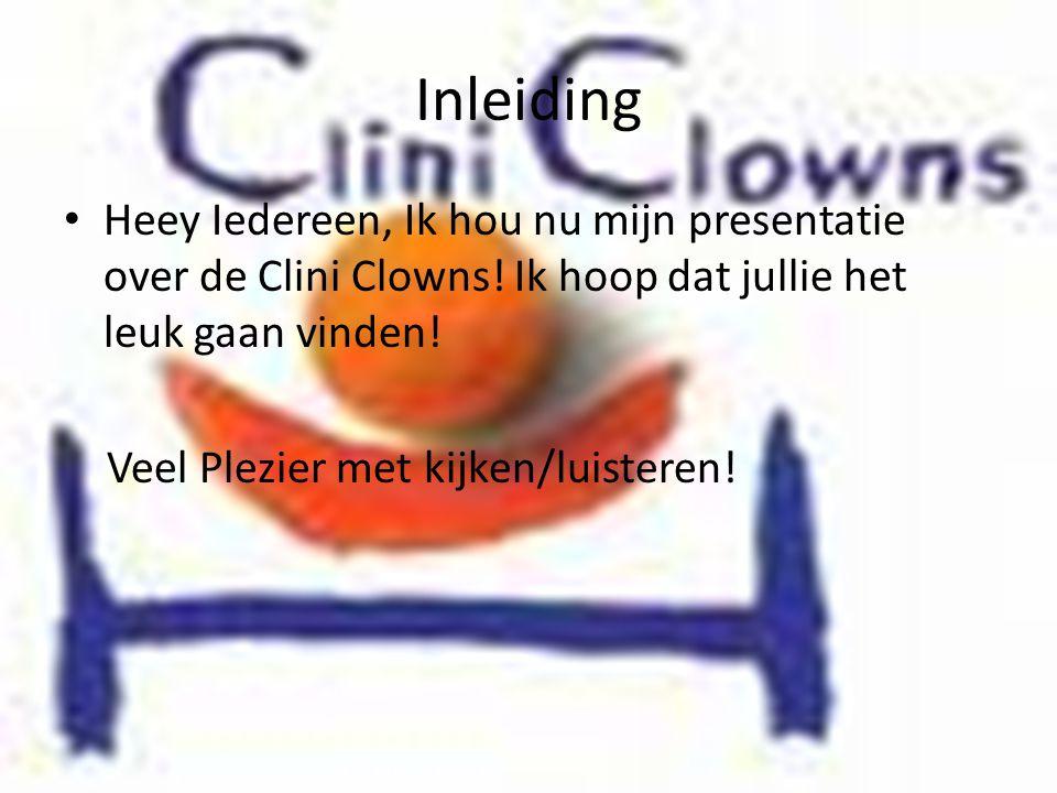 Inleiding Heey Iedereen, Ik hou nu mijn presentatie over de Clini Clowns! Ik hoop dat jullie het leuk gaan vinden!