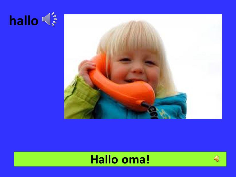 hallo Hallo oma!