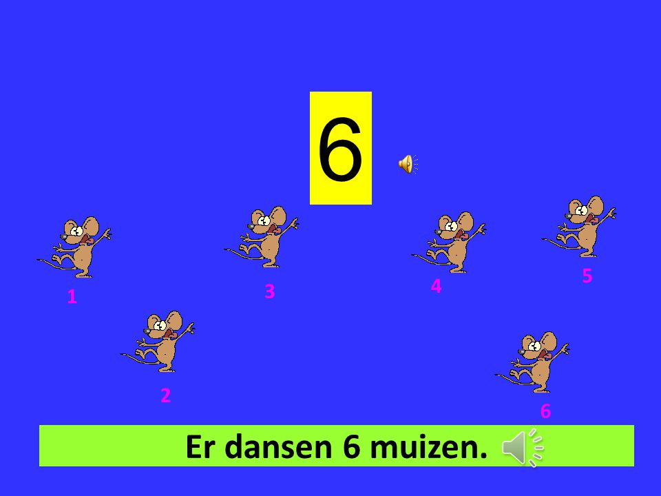 6 5 4 3 1 2 6 Er dansen 6 muizen.