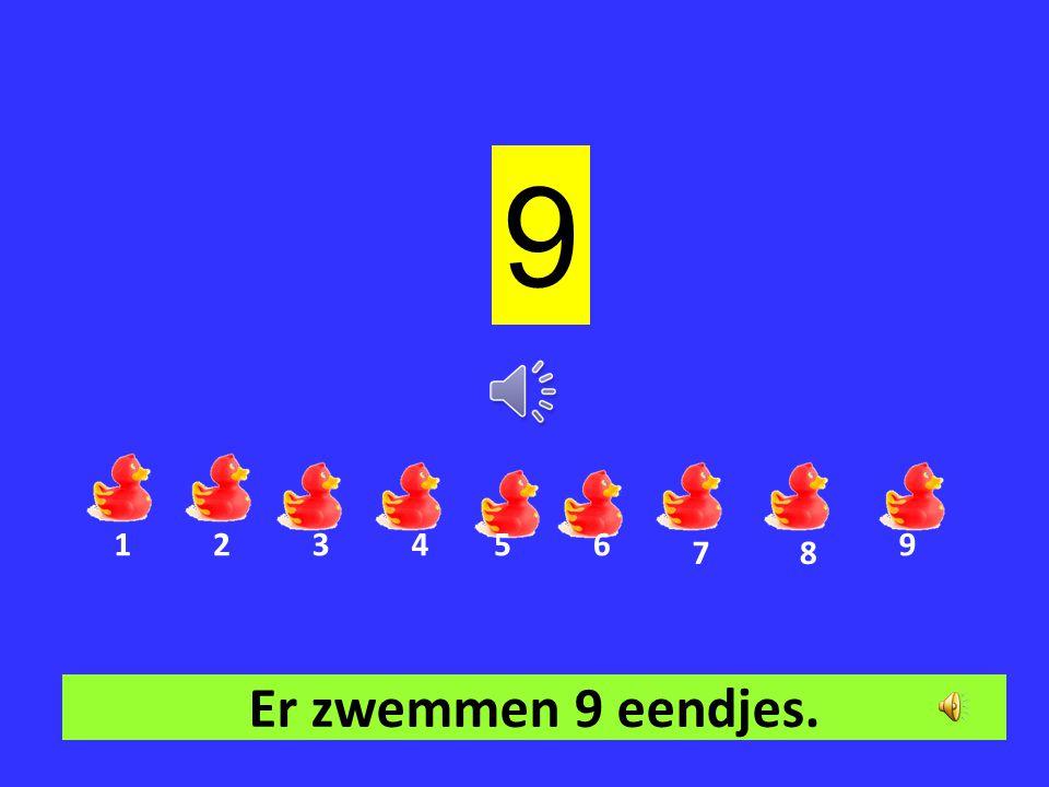 9 1 2 3 4 5 6 9 7 8 Er zwemmen 9 eendjes.