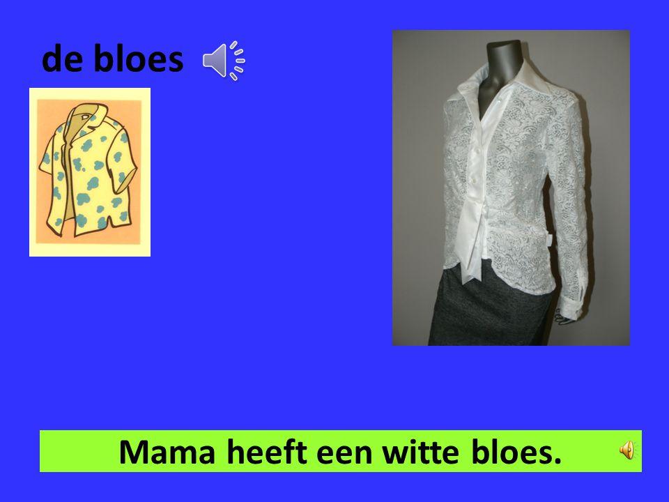 Mama heeft een witte bloes.