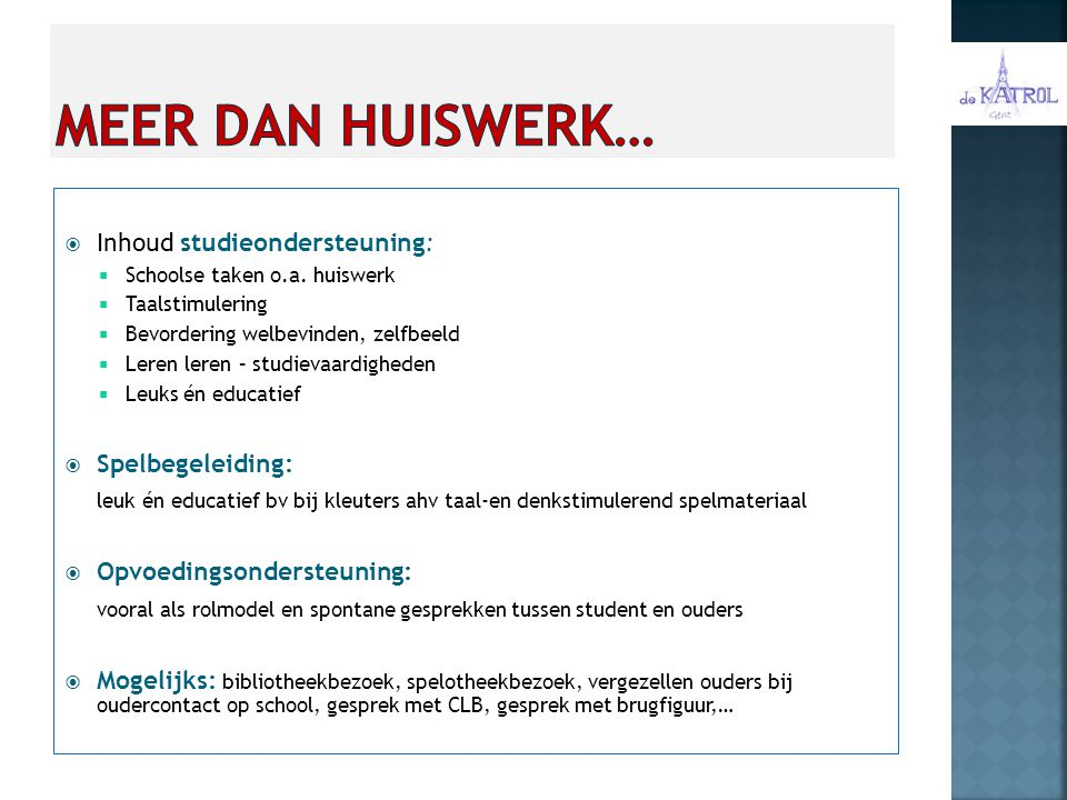 Meer dan huiswerk… Inhoud studieondersteuning: Spelbegeleiding: