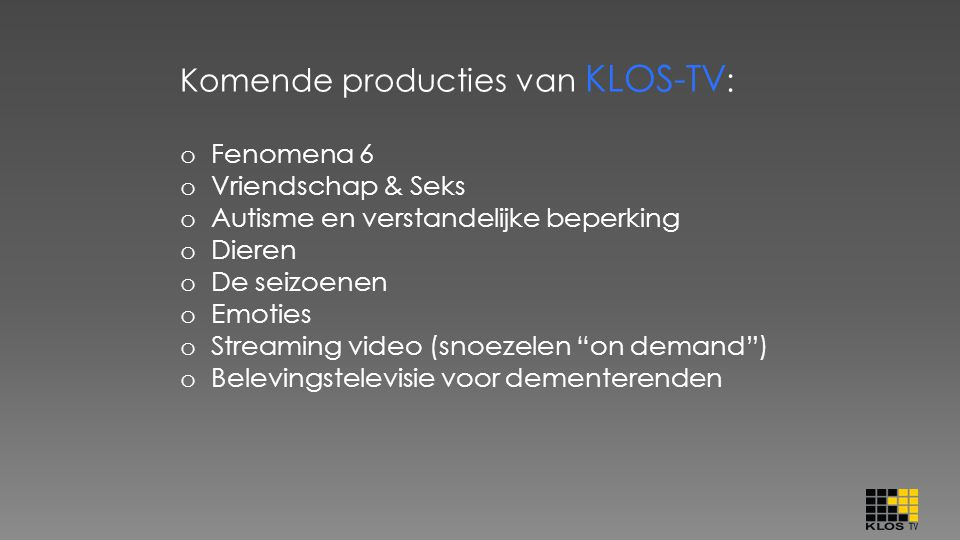 Komende producties van KLOS-TV: