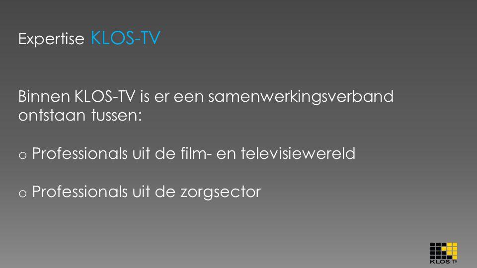Expertise KLOS-TV Binnen KLOS-TV is er een samenwerkingsverband ontstaan tussen: Professionals uit de film- en televisiewereld.