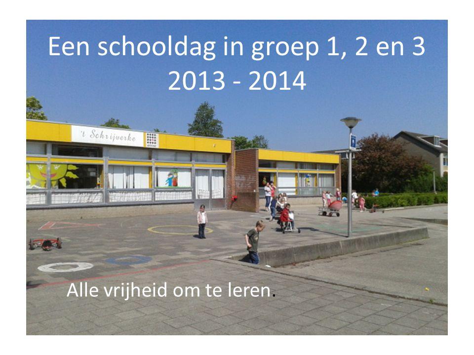 Een schooldag in groep 1, 2 en 3 2013 - 2014