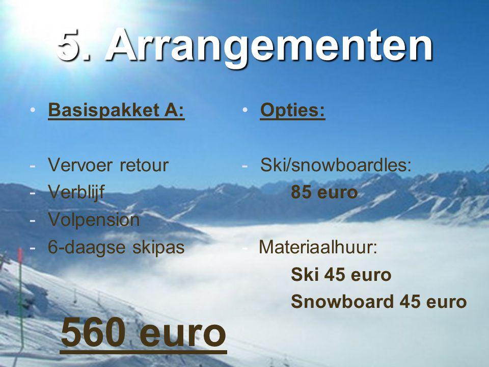 5. Arrangementen 560 euro Basispakket A: Vervoer retour Verblijf