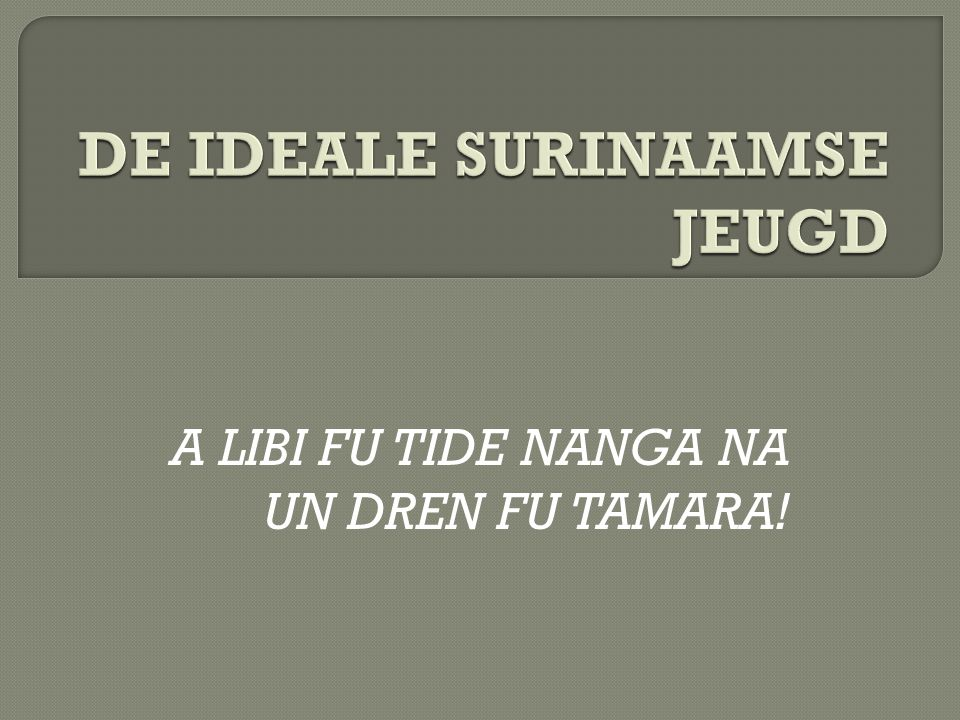 DE IDEALE SURINAAMSE JEUGD