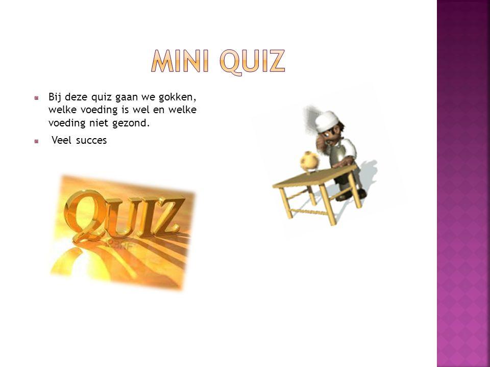 Mini quiz Bij deze quiz gaan we gokken, welke voeding is wel en welke voeding niet gezond.
