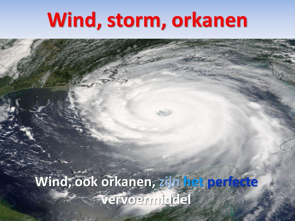 Wind, ook orkanen, zijn het perfecte vervoermiddel