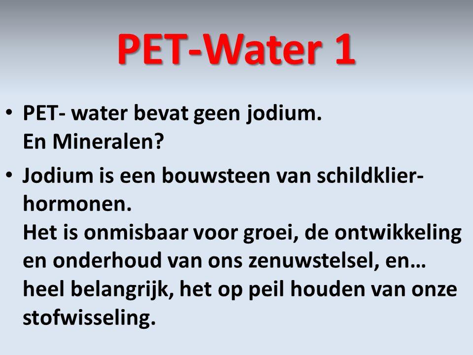 PET-Water 1 PET- water bevat geen jodium. En Mineralen
