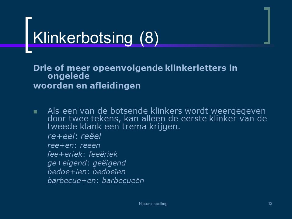 Klinkerbotsing (8) Drie of meer opeenvolgende klinkerletters in ongelede. woorden en afleidingen.