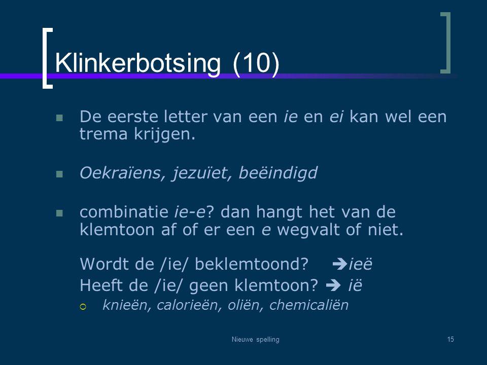 Klinkerbotsing (10) De eerste letter van een ie en ei kan wel een trema krijgen. Oekraïens, jezuïet, beëindigd.