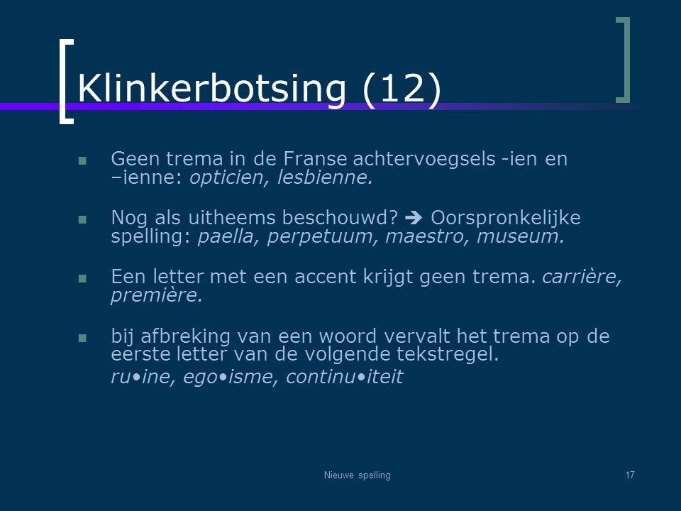 Klinkerbotsing (12) Geen trema in de Franse achtervoegsels -ien en –ienne: opticien, lesbienne.