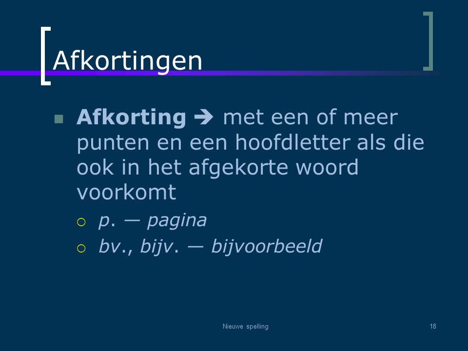 Afkortingen Afkorting  met een of meer punten en een hoofdletter als die ook in het afgekorte woord voorkomt.