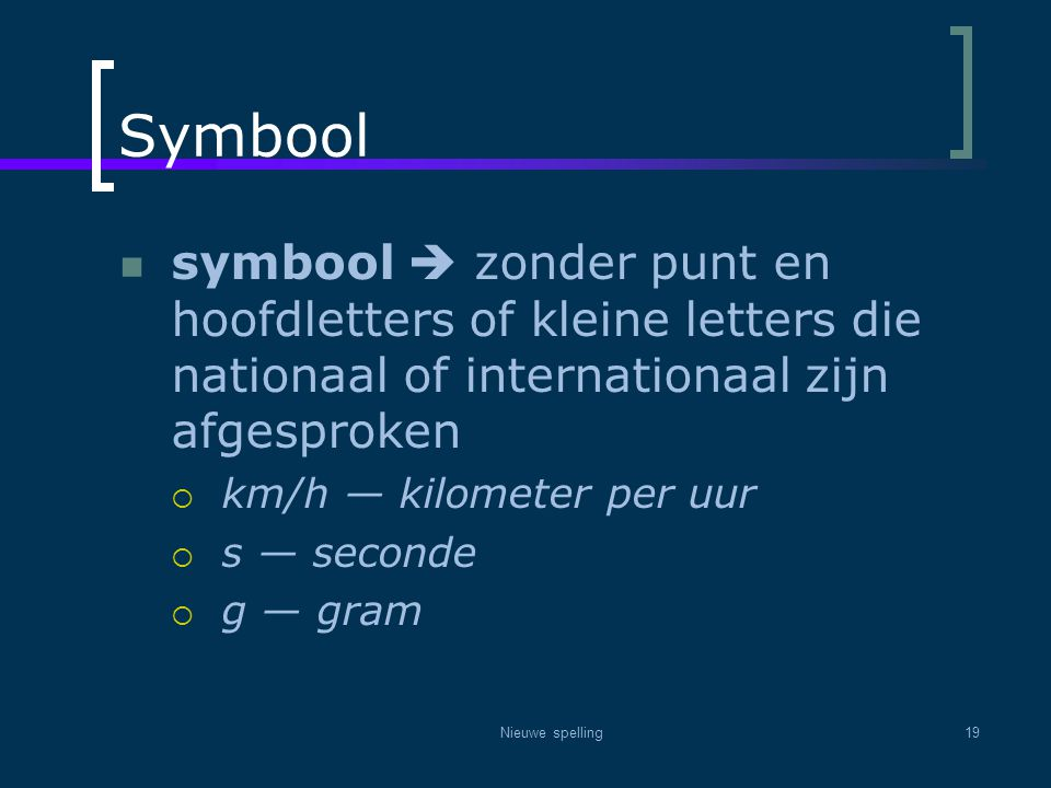 Symbool symbool  zonder punt en hoofdletters of kleine letters die nationaal of internationaal zijn afgesproken.