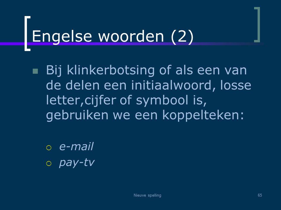 Engelse woorden (2) Bij klinkerbotsing of als een van de delen een initiaalwoord, losse letter,cijfer of symbool is, gebruiken we een koppelteken: