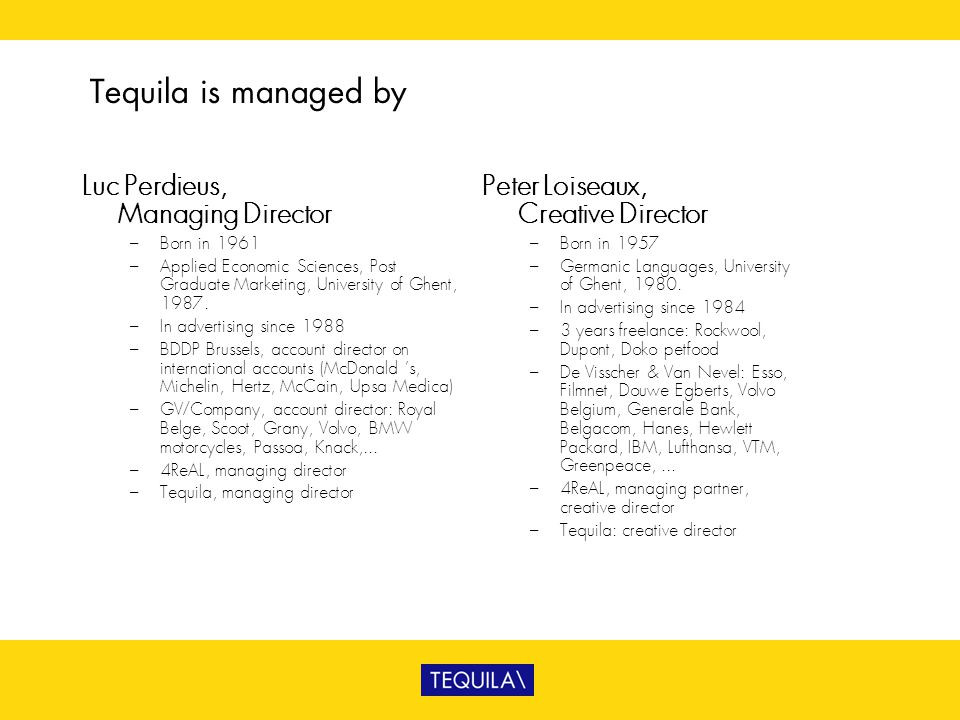 Tequila is managed by Luc Perdieus, Managing Director