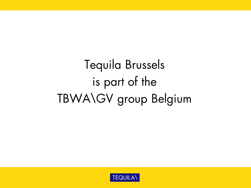 Tequila Brussels is part of the TBWA\GV group Belgium