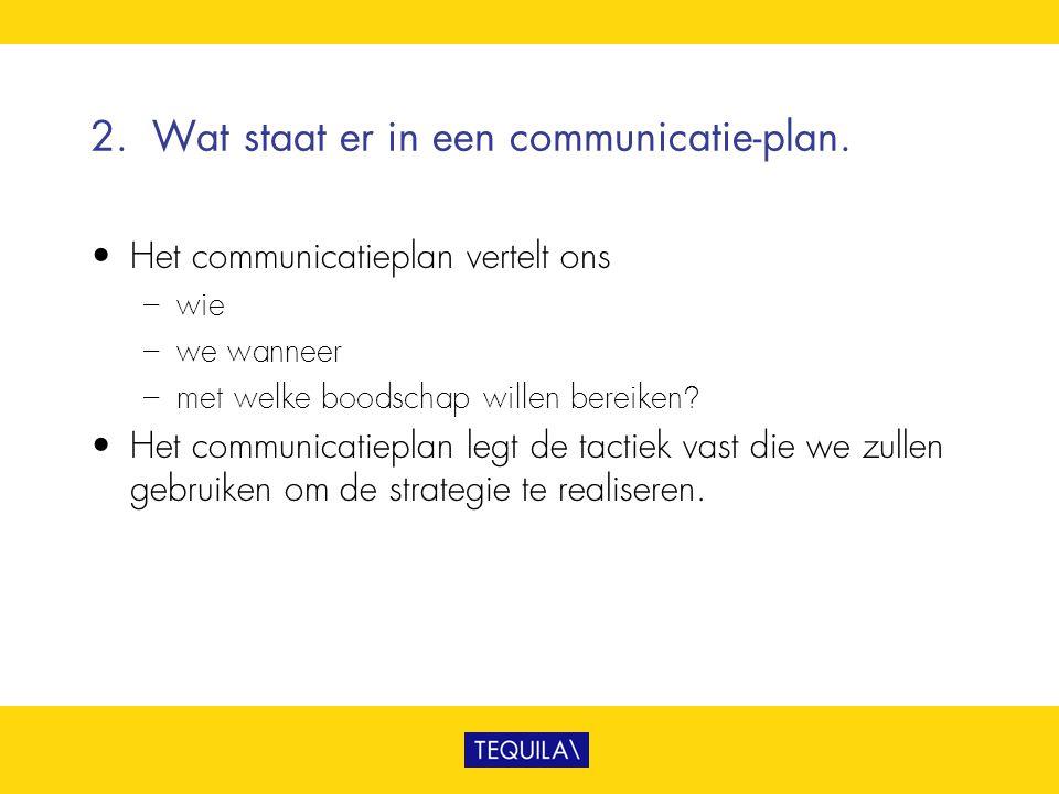 2. Wat staat er in een communicatie-plan.