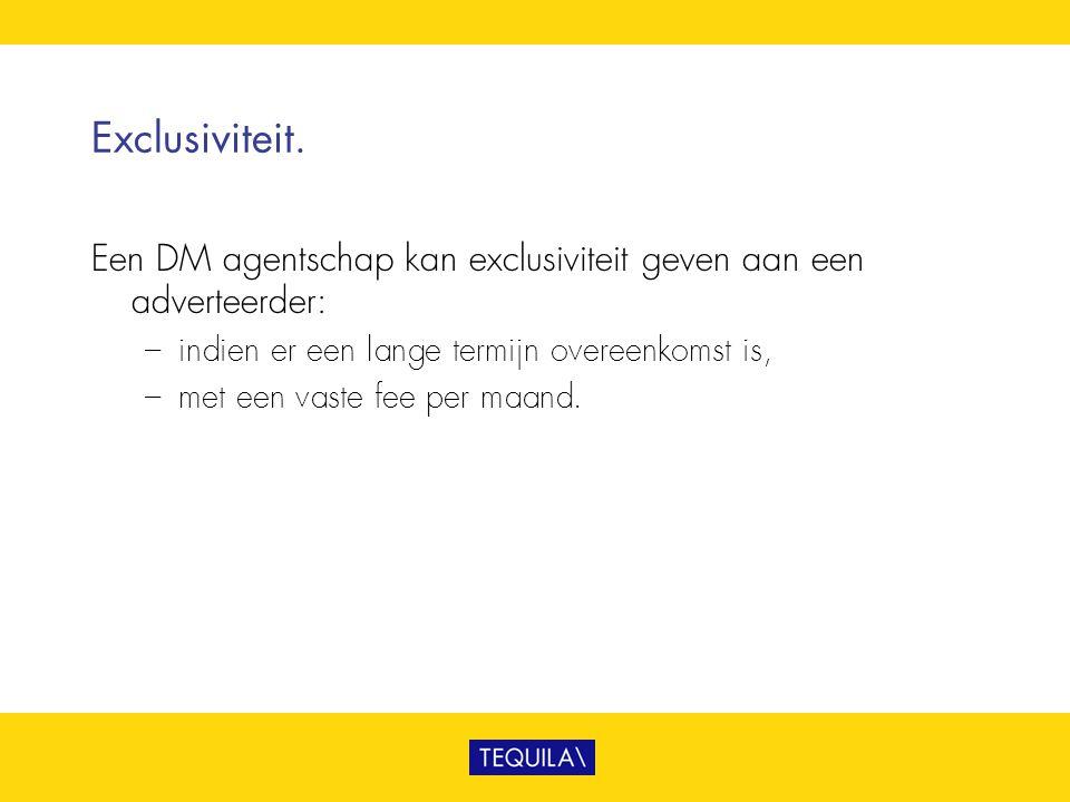 Exclusiviteit. Een DM agentschap kan exclusiviteit geven aan een adverteerder: indien er een lange termijn overeenkomst is,