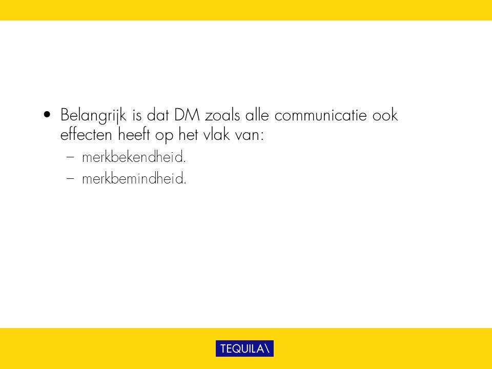 Belangrijk is dat DM zoals alle communicatie ook effecten heeft op het vlak van: