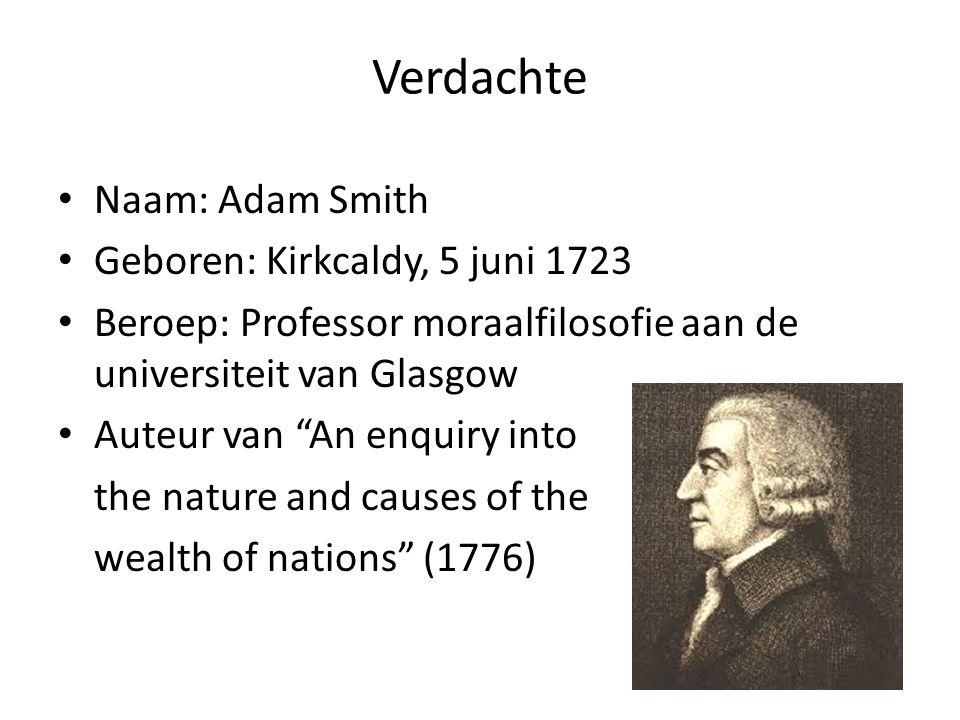 Verdachte Naam: Adam Smith Geboren: Kirkcaldy, 5 juni 1723