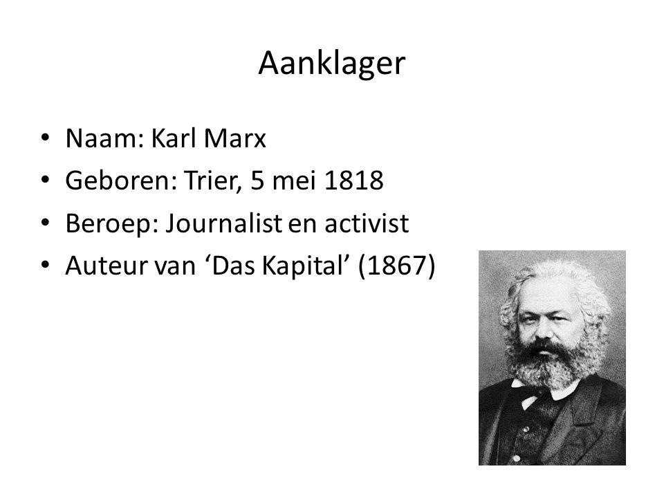 Aanklager Naam: Karl Marx Geboren: Trier, 5 mei 1818