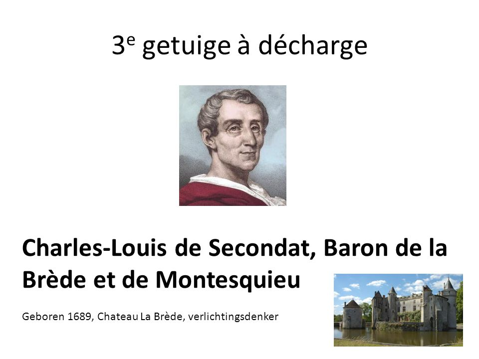3e getuige à décharge Charles-Louis de Secondat, Baron de la Brède et de Montesquieu.