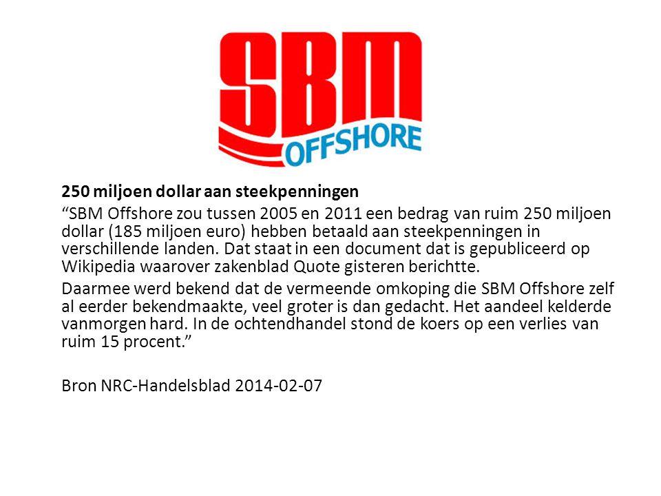 250 miljoen dollar aan steekpenningen SBM Offshore zou tussen 2005 en 2011 een bedrag van ruim 250 miljoen dollar (185 miljoen euro) hebben betaald aan steekpenningen in verschillende landen.