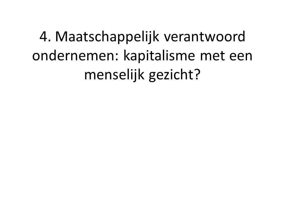 4. Maatschappelijk verantwoord ondernemen: kapitalisme met een menselijk gezicht