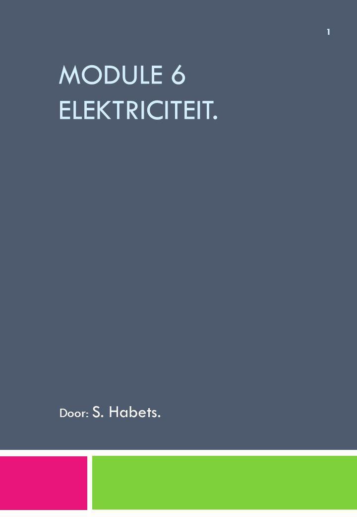 Module 6 Elektriciteit. Door: S. Habets.