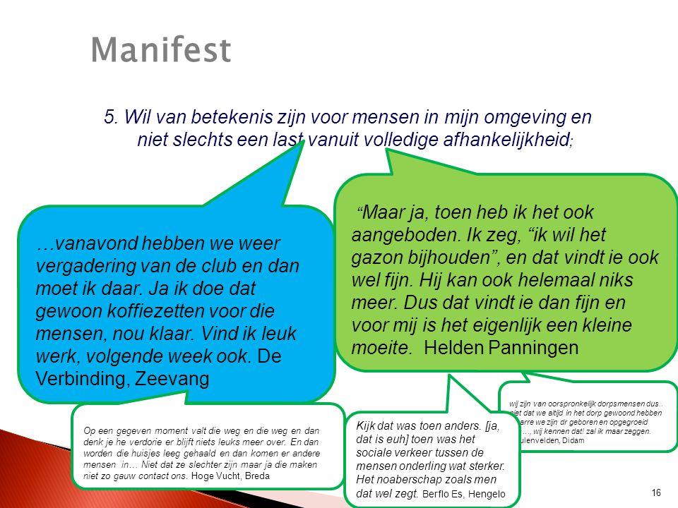 Manifest 5. Wil van betekenis zijn voor mensen in mijn omgeving en niet slechts een last vanuit volledige afhankelijkheid;