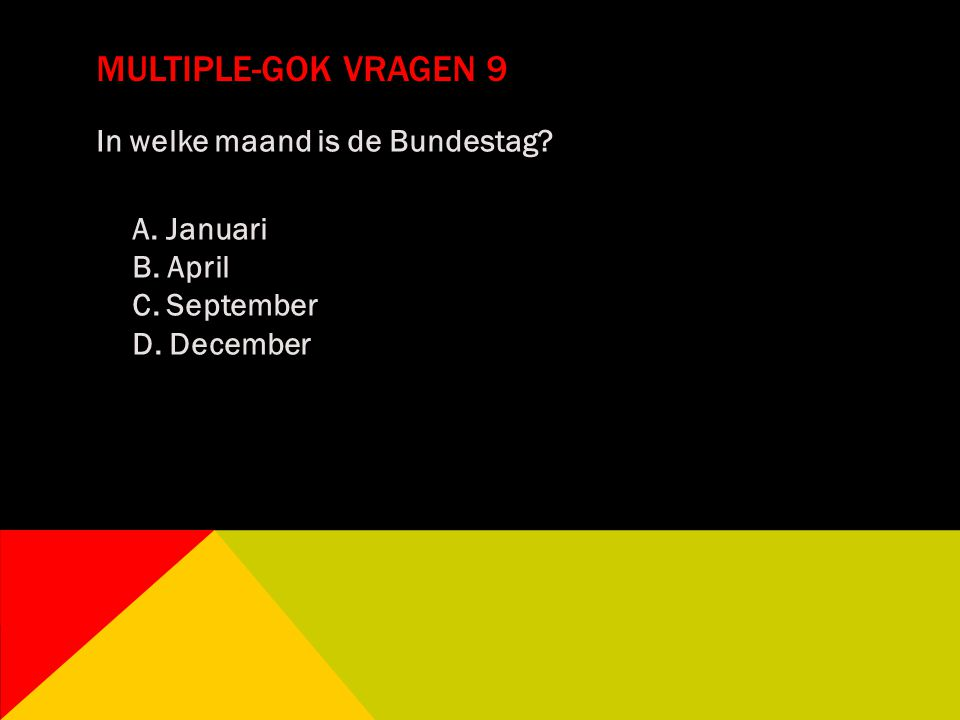 Multiple-gok vragen 9 In welke maand is de Bundestag A. Januari B. April C. September D. December